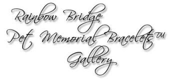 Rainbow Bridge Pet Memorial Bracelets™ Gallery
