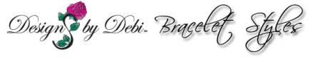 Designs by Debi Bracelet Styles