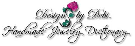 Designs by Debi Handmade Jewelry Dictionary