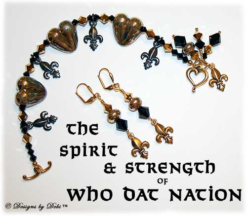 Designs by Debi Handmade Jewelry for Charity Set June 2011 The Spirit and Strength of Who Dat Nation. A one of a kind bracelet and earrings set featuring gold handmade lampwork hearts and spacers, black and gold fleur de lis charms, jet black and crystal gold aurum 2x biicnes and a gold jubilee heart toggle clasp. It will benefit The Brees Dream Foundation. OOAK one-of-a-kind