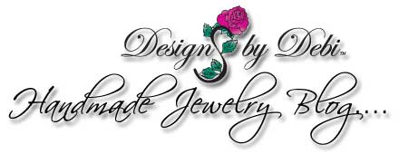 Designs by Debi Handmade Jewelry Blog