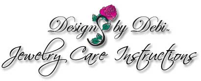 Designs by Debi Handmade Jewelry Care Instructions