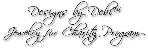 Designs by Debi™ Jewelry for Charity Program
